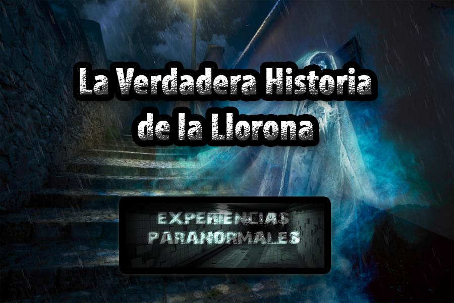 LA VERDADERA HISTORIA DE LA LLORONA